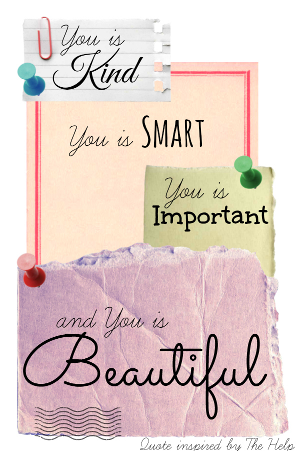 Nice To Remind Ourselves Daily: You Is Kind, You Is Smart, You Is Important