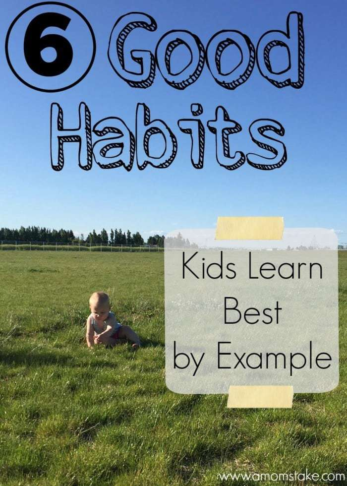 6 Good Habits Kids Learn Best By Example